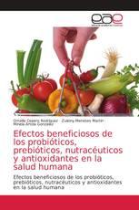 Efectos beneficiosos de los probióticos, prebióticos, nutracéuticos y antioxidantes en la salud humana