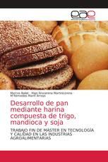 Desarrollo de pan mediante harina compuesta de trigo, mandioca y soja