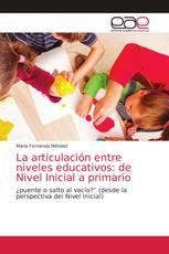 La articulación entre niveles educativos: de Nivel Inicial a primario