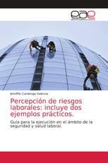 Percepción de riesgos laborales: incluye dos ejemplos prácticos.