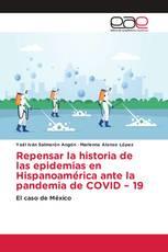 Repensar la historia de las epidemias en Hispanoamérica ante la pandemia de COVID – 19