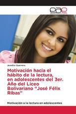 """Motivación hacia el hábito de la lectura, en adolescentes del 3er. Año del Liceo Bolivariano """"José Félix Ribas"""""""