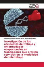 Investigación de los accidentes de trabajo y enfermedades ocupacionales en trabajadores que prestan servicios en la modalidad de teletrabajo