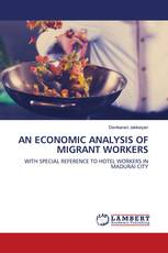 AN ECONOMIC ANALYSIS OF MIGRANT WORKERS
