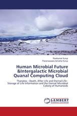 Human Microbial Future &Intergalactic Microbial Quanal Computing Cloud