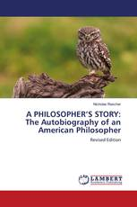 A PHILOSOPHER'S STORY: The Autobiography of an American Philosopher