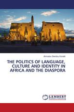 THE POLITICS OF LANGUAGE, CULTURE AND IDENTITY IN AFRICA AND THE DIASPORA
