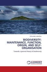 BIODIVERSITY: MAINTENANCE, FUNCTION, ORIGIN, AND SELF-ORGANISATION