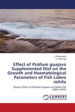 Effect of Psidium guajava Supplemented Diet on the Growth and Haematological Parameters of Fish Labeo rohita