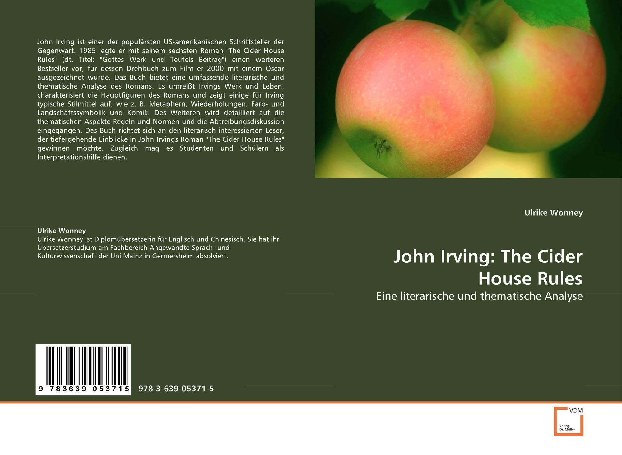 john irvings the cider house rules essay The cider house rules von john irving john (winslow) irving, geboren am 2 seine kindheit verbrachte irving in neuengland 1957 begann er mit dem ringen 19jährig wusste irving, was er werden wollte: ringer und romancier.