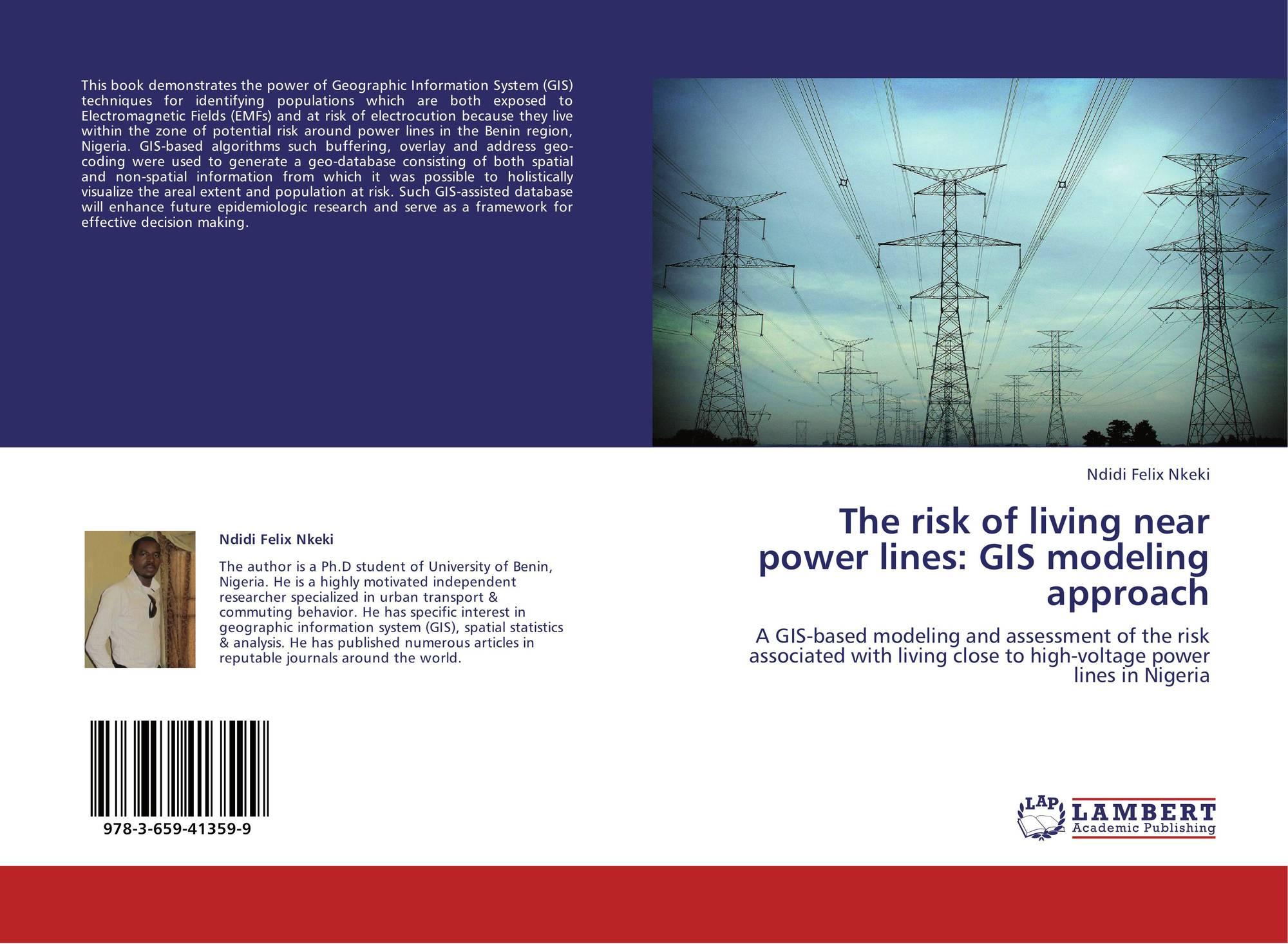 The Risk Of Living Near Power Lines Gis Modeling Approach 978 3 659 41359 9 3659413593 9783659413599 By Ndidi Felix Nkeki