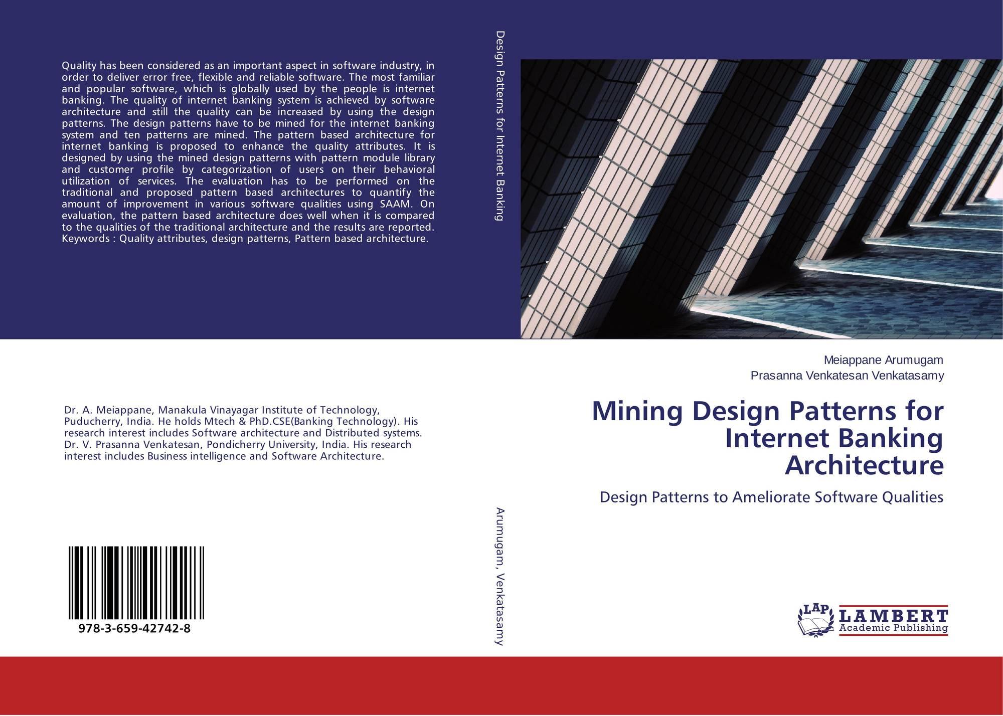 Mining Design Patterns For Internet Banking Architecture 978 3 659 42742 8 365942742x 9783659427428 By Meiappane Arumugam Prasanna Venkatesan Venkatasamy