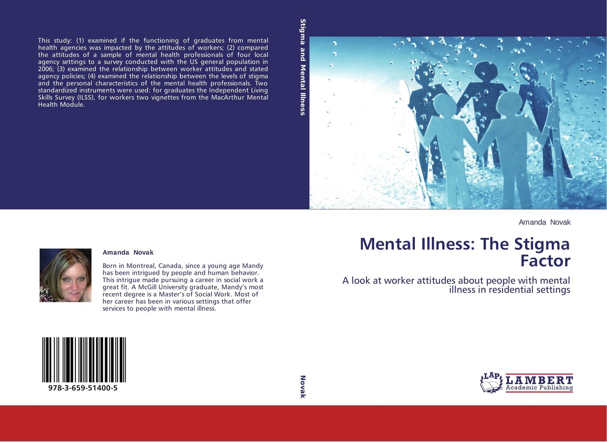 the stigma and negative attitudes towards mental illness The most debilitating aspect of mental illness can be stigma towards mental illness can be analysed nurse10 such negative attitudes towards mental illness can.