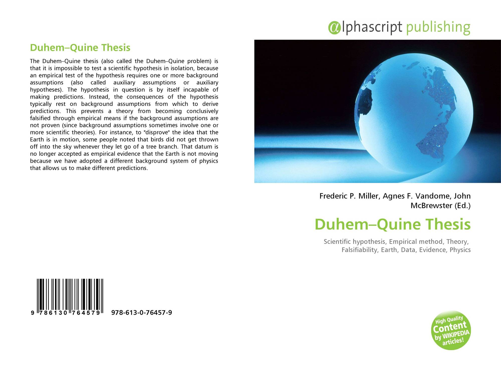 duhem-quine thesis falsificationism A popular criticism of karl popper is that his criterion of falsifiability runs aground  on the duhem-quine thesis that is, for any putative falsification, it's always.