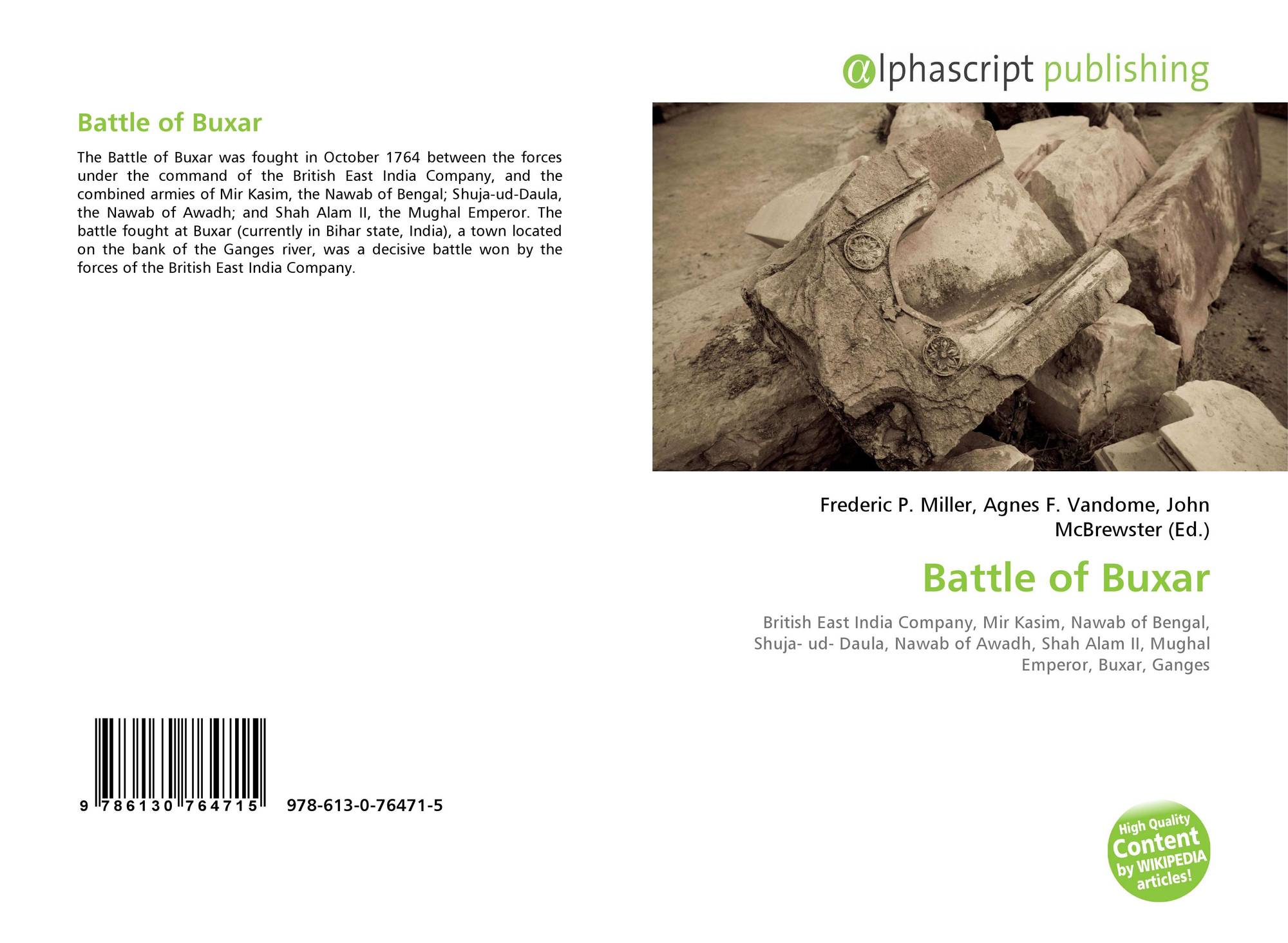 battle of buxar Battle of buxar's wiki: the battle of buxar was fought on 23 october 1764 between the forces under the command of the british east india company led by hector munro and the combined armies of mir qasim, the nawab of bengal the nawab of awadh and the mughal emperor shah alam ii.
