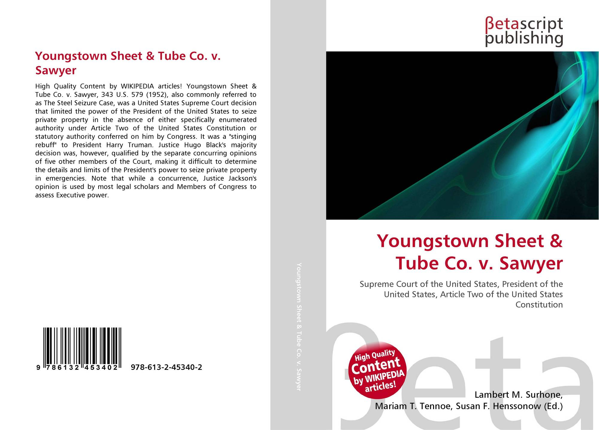 the background of the court case youngstown sheet tube co vs sawyer View this case and other resources at: citation 343 us 579, 72 s ct 863, 96 l ed 1153, 1952 us 2625 brief fact summary in 1952, after the employees of steel companies threatened to strike, the president of the united states harry truman (president truman) ordered the secretary of commerce to seize the nation's steel companies.