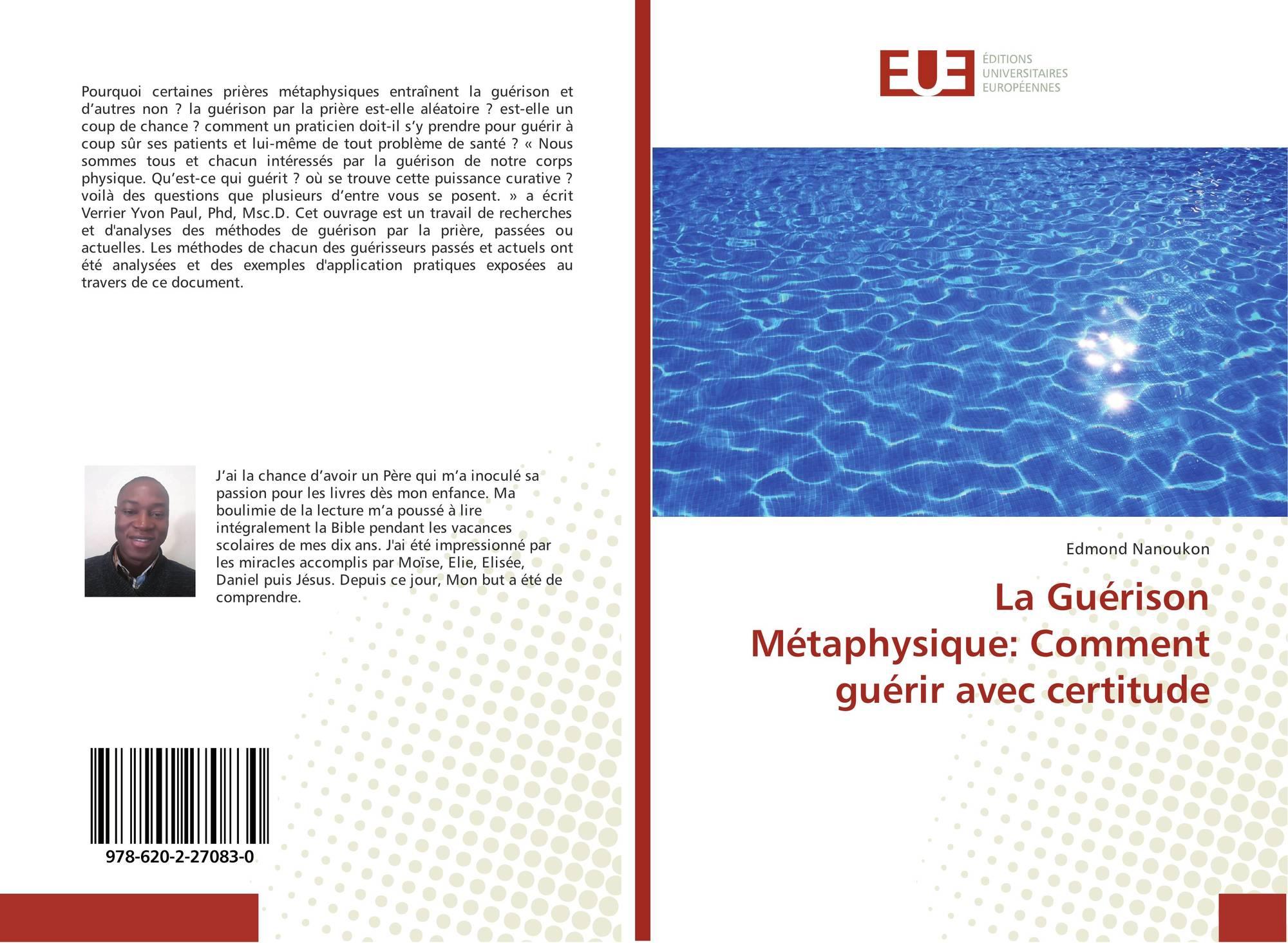 La Guerison Metaphysique Comment Guerir Avec Certitude 978 620 2 27083 0 6202270837 9786202270830 De Edmond Nanoukon