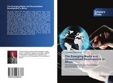 Bookcover of The Emerging Media and Decentralised Development in Africa