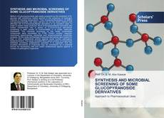 Bookcover of SYNTHESIS AND MICROBIAL SCREENING OF SOME GLUCOPYRANOSIDE DERIVATIVES