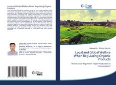 Bookcover of Local and Global Welfare When Regulating Organic Products