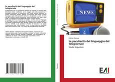 Bookcover of Le peculiarità del linguaggio del telegiornale