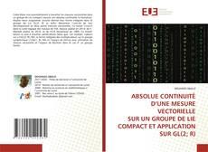Bookcover of ABSOLUE CONTINUITÉ D'UNE MESURE VECTORIELLE SUR UN GROUPE DE LIE COMPACT ET APPLICATION SUR GL(2; R)