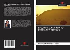Bookcover of BECOMING A NEW MAN TO BUILD A NEW REPUBLIC