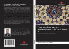 Bookcover of Troubles of ancient and medieval history of Chach. Issue 6