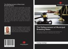 Bookcover of The Disfigurement of Municipal Breeding Rates
