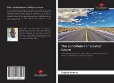 Bookcover of The conditions for a better future