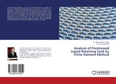 Bookcover of Analysis of Prestressed Liquid Retaining Tank by Finite Element Method