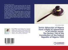Bookcover of Senior Advocates of Nigeria have a Right of appearance in all inferior courts. The Section 144 of the Constitution of the Federal Republic of Nigeria 1999