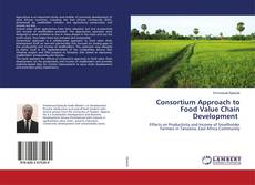 Bookcover of Consortium Approach to Food Value Chain Development