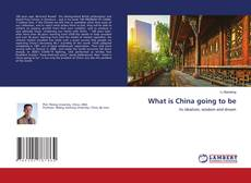 Bookcover of What is China going to be
