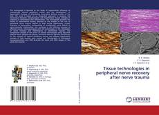 Bookcover of Tissue technologies in peripheral nerve recovery after nerve trauma