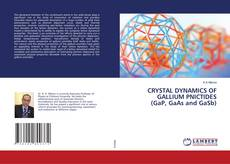 Bookcover of CRYSTAL DYNAMICS OF GALLIUM PNICTIDES (GaP, GaAs and GaSb)