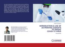 Bookcover of INTRODUCTION & USE OF 3D PRINTING GADGETS TO DEFEAT COVID-19 VIRUS