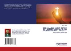 Bookcover of BEING A BLESSING IN THE CONTEMPORARY SOCIETY