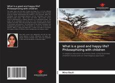 Bookcover of What is a good and happy life? Philosophizing with children