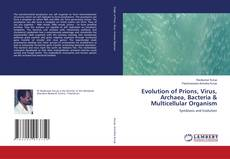 Bookcover of Evolution of Prions, Virus, Archaea, Bacteria & Multicellular Organism
