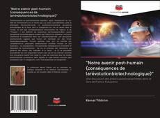 """Обложка """"Notre avenir post-humain (conséquences de larévolutionbiotechnologique)"""""""