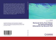Bookcover of Removal of Cu from Water by Electromagnetic Adsorption by Banana Peel