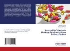 Capa do livro de Amoxycillin Trihydrate Floating-Bioadhesive Drug Delivery System