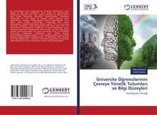 Üniversite Öğrencilerinin Çevreye Yönelik Tutumları ve Bilgi Düzeyleri kitap kapağı
