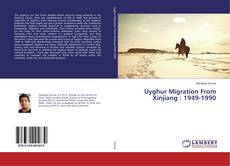 Copertina di Uyghur Migration From Xinjiang : 1949-1990