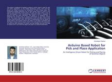 Bookcover of Arduino Based Robot for Pick and Place Application