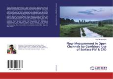 Bookcover of Flow Measurement in Open Channels by Combined Use of Surface PIV & CFD