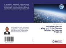 Bookcover of Implementation of Advanced Finite Element Solution to Complex Problems