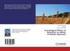 Bookcover of Toxicological Effects of Butachlor on Wheat -A Holistic Approach