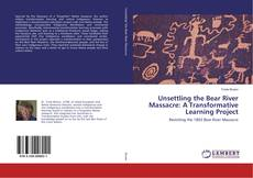Обложка Unsettling the Bear River Massacre: A Transformative Learning Project